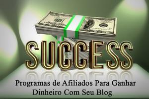 Programas de Afiliados Para Ganhar Dinheiro Com Seu Blog