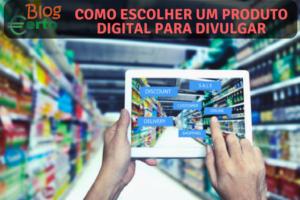 Como Escolher Um Produto Digital Para Divulgar